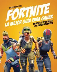 Extraoficial fortnite La mejor guia para ganar / Independent and Unofficial Fortnite Battle Royale Ultimate Winners Guide
