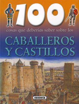 100 cosas que deberias saber sobre los caballeros y castillos / 100 Facts on Knights and Castles