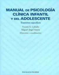 Manual De Psicologia Clinica Infantil Y Del Adolescente / Manual of Clinical Psychology Infantile and Adolescent