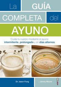 La gu?a completa del ayuno / The Complete Guide to Fasting