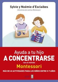 Ayuda a tu hijo a concentrarse con el m?todo Montessori / Help Your Child to Concentrate with the Montessori Method