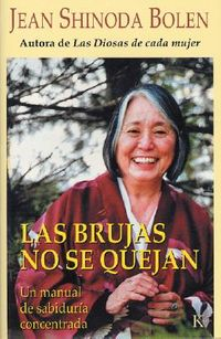 Las Brujas No Se Quejan/ Crones Don't Whine: Concentrated Wisdom for Juicy Women