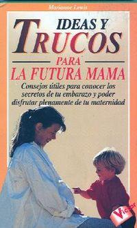 Ideas Y Trucos Para LA Futura Mama