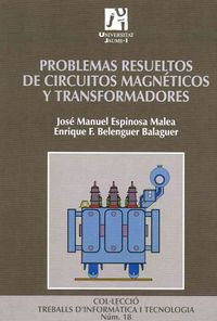 Problemas resueltos de circuitos magneticos y transformadores / Resolved Problems of Magnetic Circuit and Transformers