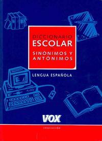 Diccionario Escolar De Sinonimos Y Antonimos / School Dictionary of Synonyms and Antonyms