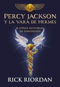 Percy Jackson y la vara de Hermes y otras historias de semidioses/ Percy Jackson and the rod of Hermes and Other Stories of Demigods