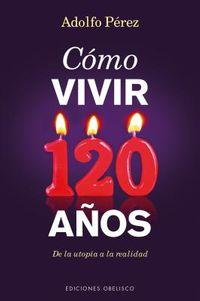 Como vivir 120 a?os / How to Live 120 Years
