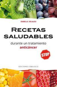 Recetas saludables durante un tratamiento anticancer/ Healthy Recipes During an Anti-Cancer Treatment