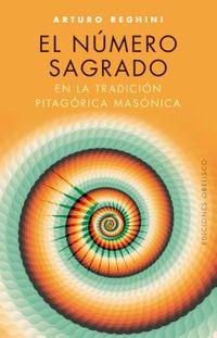 El Numero sagrado en la tradicion pitagorica masonica / The Sacred Number in the Masonic Pythagorean Tradition