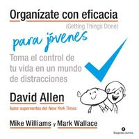 Organizate con eficacia para jovenes / Getting Things Done For Teens