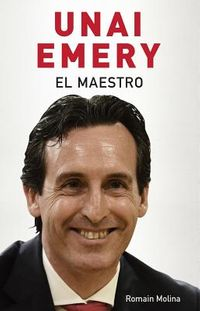 Unai Emery El maestro / Unai Emery The Master