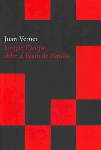 Lo que Europa debe al Islam de Espana / What Europe Owe to the Islam from Spain