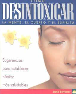 Como desintoxicar la mente, el cuerpo y el espiritu / How to Detoxify the Mind, Body and Spirit