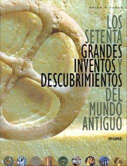 Los Setenta Grandes Inventos Y Descubrimientos Del Mundo Antiguo/The Seventy Great Inventions of the Ancient World