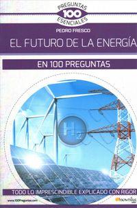 El futuro de la energ?a en 100 preguntas / The Future of Energy in 100 Questions