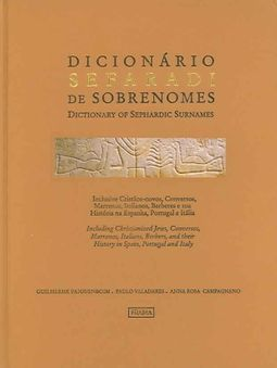 Dicionario Sefaradi De Sobrenomes/Dictionary Of Sephardic Surnames by  Faiguenboim, Guilherme/ Valadares, Paulo/ Campagnano, Anna Rosa