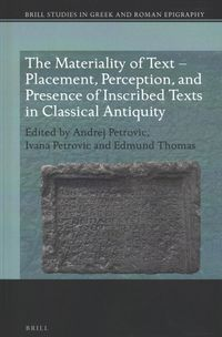 The Materiality of Text - Placement, Perception, and Presence of Inscribed Texts in Classical Antiquity