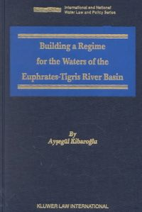 Building a Regime for the Waters of the Euphrates-Tigris River Basin