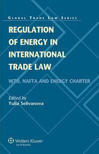 Regulation of Energy in International Trade Law
