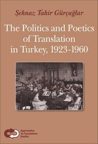 The Politics and Poetics of Translation in Turkey, 1923-1960