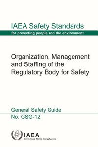 Organization, Management and Staffing of the Regulatory Body for Safety