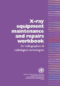 X-Ray Equipment Maintenance and Repairs Workbook for Radiographers & Radiological Technologists
