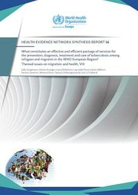 What constitutes an effective and efficient package of services for the prevention, diagnosis, treatment and care of tuberculosis among refugees and migrants in the WHO European Region?  Themed issues on migration and health