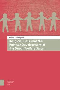 Religion, Class, and the Postwar Development of the Dutch Welfare State