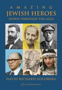 Amazing Jewish Heroes Down Through the Ages