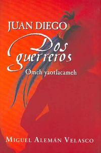 Juan Diego dos guerreros/ Juan Diego Two Warriors