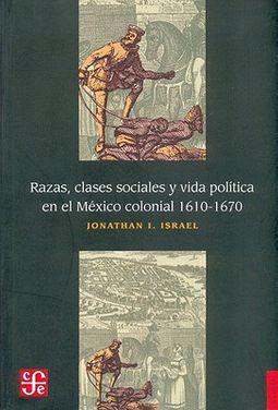 Razas, clases sociales y vida politica en el Mexico colonial, 1610-1670/ Raices, Social Classes and Political Life in Colonial Mexico, 1610-1670