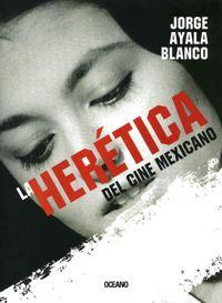 La Heretica Del Cine Mexicano/ Heretical of Mexican Cinema