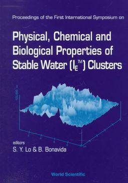 Proceedings of the First International Symposium on Physical, Chemical and Biological Properties of Stable Water Clusters