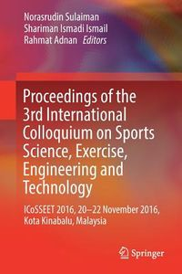 Proceedings of the 3rd International Colloquium on Sports Science, Exercise, Engineering and Technology