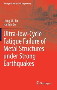 Ultra-low Cycle Fatigue Failure of Metal Structures Under Strong Earthquakes