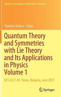 Quantum Theory and Symmetries With Lie Theory and Its Applications in Physics