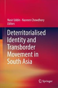Deterritorialised Identity and Transborder Movement in South Asia