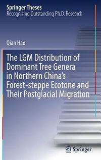 The Lgm Distribution of Dominant Tree Genera in Northern China's Forest-steppe Ecotone and Their Postglacial Migration