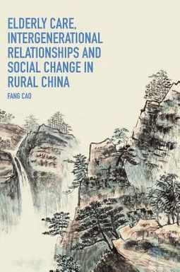 Elderly Care, Intergenerational Relationships and Social Change in Rural China