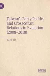 Taiwan's Party Politics and Cross-Strait Relations in Evolution 2008-2018