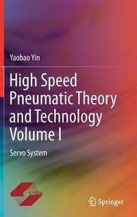 High Speed Pneumatic Theory and Technology/Gaosu Qidong Kongzhi Lilun He Yingyong Jishu
