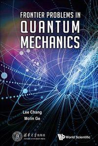 Frontier Problems in Quantum Mechanics