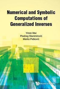 Numerical and Symbolic Computations of Generalized Inverses