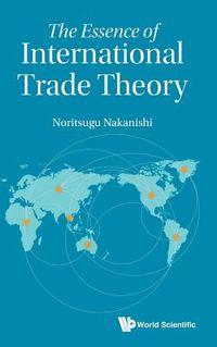 The Essence of International Trade Theory