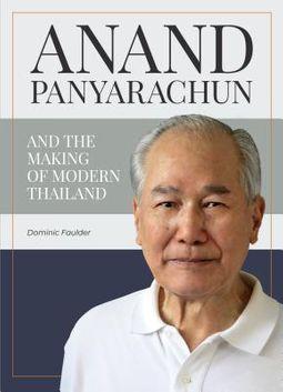 Anand Panyarachun and the Making of Modern Thailand