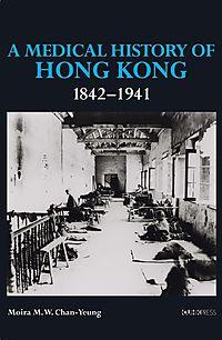 A Medical History of Hong Kong, 1842?1941